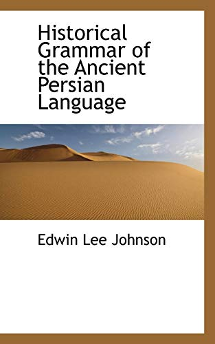 9781110675142: Historical Grammar of the Ancient Persian Language (Bibliolife Reproduction Series: the Vanderbilt Oriental Series)