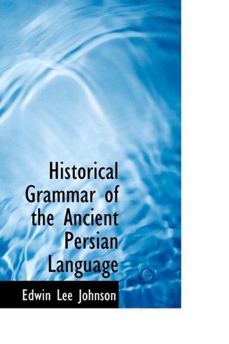 9781110675173: Historical Grammar of the Ancient Persian Language (Bibliolife Reproduction)
