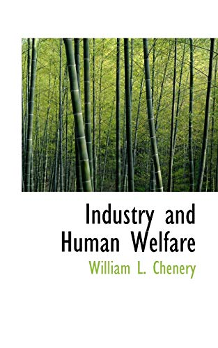 Industry and Human Welfare: Chenery, William L.