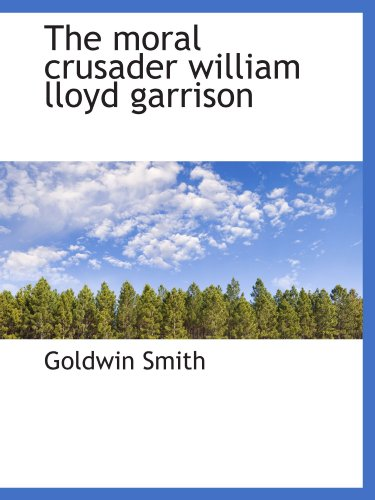 9781110695553: The moral crusader william lloyd garrison
