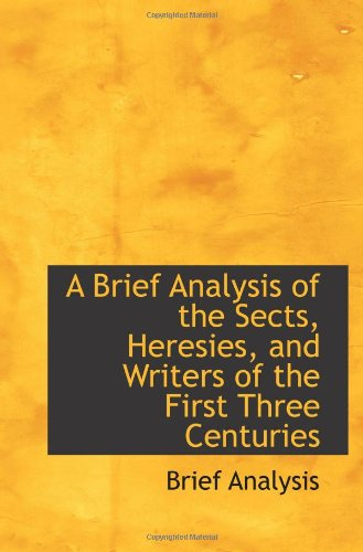 9781110711901: A Brief Analysis of the Sects, Heresies, and Writers of the First Three Centuries