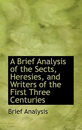 9781110711932: A Brief Analysis of the Sects, Heresies, and Writers of the First Three Centuries