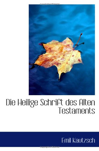 Die Heilige Schrift des Alten Testaments: Emil Kautzsch