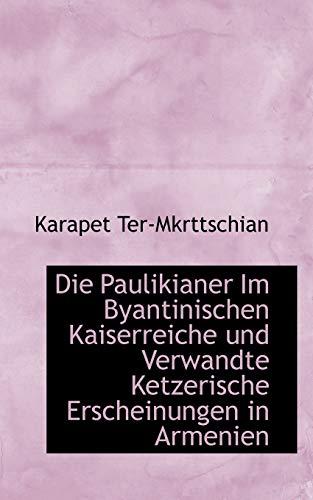 9781110714162: Die Paulikianer Im Byantinischen Kaiserreiche und Verwandte Ketzerische Erscheinungen in Armenien (German Edition)