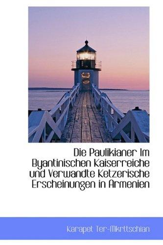 9781110714193: Die Paulikianer Im Byantinischen Kaiserreiche und Verwandte Ketzerische Erscheinungen in Armenien (German Edition)