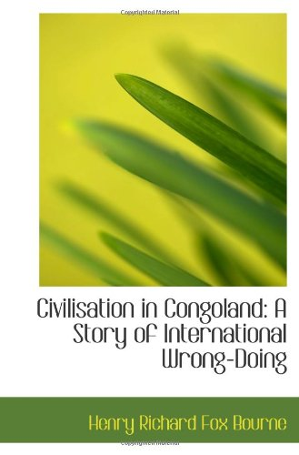 9781110714940: Civilisation in Congoland: A Story of International Wrong-Doing