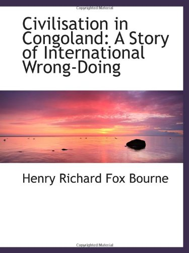 9781110714964: Civilisation in Congoland: A Story of International Wrong-Doing