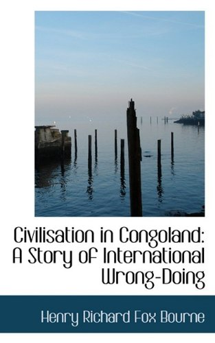 9781110714995: Civilisation in Congoland: A Story of International Wrong-Doing
