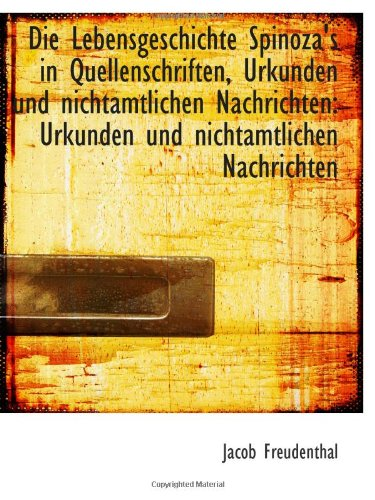 9781110716685: Die Lebensgeschichte Spinoza's in Quellenschriften, Urkunden und nichtamtlichen Nachrichten: Urkunde