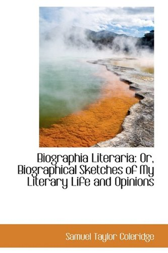 9781110720521: Biographia Literaria: Or, Biographical Sketches of My Literary Life and Opinions