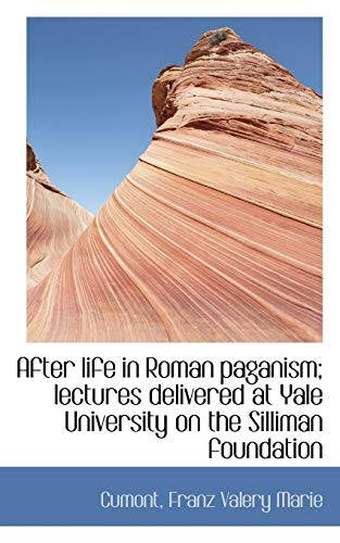 9781110723799: After Life in Roman Paganism: Lectures Delivered at Yale University on the Silliman Foundation