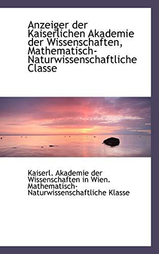 Anzeiger Der Kaiserlichen Akademie Der Wissenschaften, Mathematisch-Naturwissenschaftliche Classe - Der Wissenschaften in Wien Mat Akademie Der Wissenschaften in Wien Mat