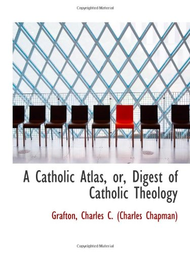 9781110726790: A Catholic Atlas, or, Digest of Catholic Theology