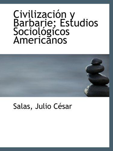 Civilización y Barbarie; Estudios Sociológicos Americanos: Salas, Julio César