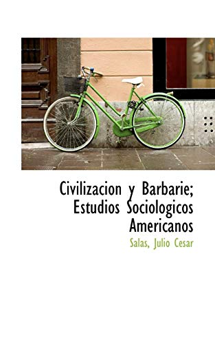 Civilización y Barbarie; Estudios Sociológicos Americanos: César, Salas Julio