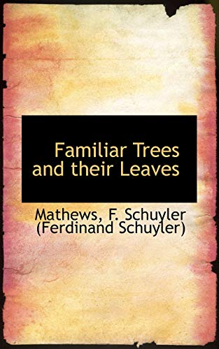 Familiar Trees and Their Leaves (Paperback): Mathew F Schuyler