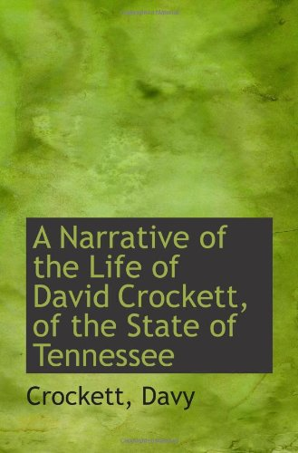 A Narrative of the Life of David Crockett, of the State of Tennessee: Crockett, Davy
