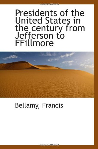 Presidents of the United States in the century from Jefferson to FFillmore (1110736061) by Francis, Bellamy