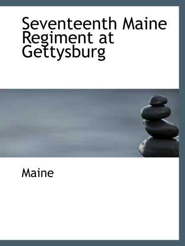 9781110737437: Seventeenth Maine Regiment at Gettysburg