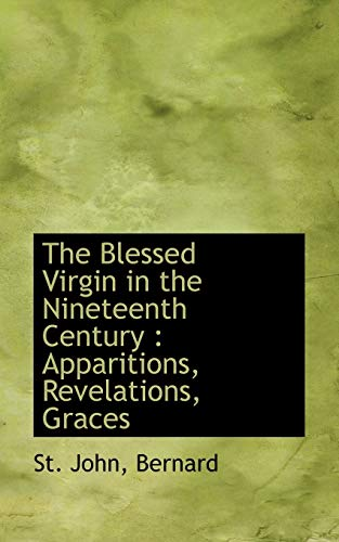 9781110738816: The Blessed Virgin in the Nineteenth Century: Apparitions, Revelations, Graces