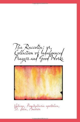 9781110739745: The Raccolta: or, Collection of Indulgenced Prayers and Good Works