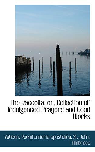 The Raccolta: or, Collection of Indulgenced Prayers: Vatican. Poenitentiaria apostolica