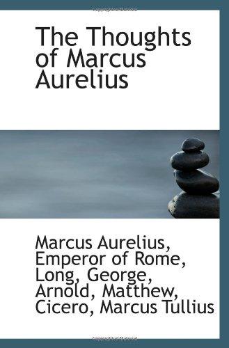 The Thoughts of Marcus Aurelius (9781110740123) by Aurelius, Marcus