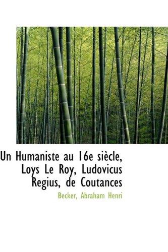 9781110740819: Un Humaniste au 16e siècle, Loys Le Roy, Ludovicus Regius, de Coutances
