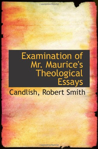 Examination of Mr. Maurice's Theological Essays: Candlish, Robert Smith
