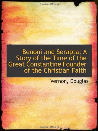 9781110742899: Benoni and Serapta: A Story of the Time of the Great Constantine Founder of the Christian Faith