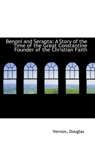 9781110742943: Benoni and Serapta: A Story of the Time of the Great Constantine Founder of the Christian Faith