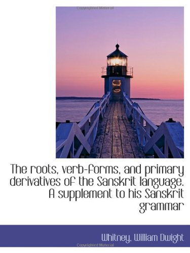 9781110749270: The roots, verb-forms, and primary derivatives of the Sanskrit language. A supplement to his Sanskri