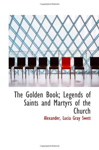 9781110752324: The Golden Book; Legends of Saints and Martyrs of the Church