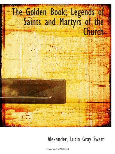 9781110752331: The Golden Book; Legends of Saints and Martyrs of the Church