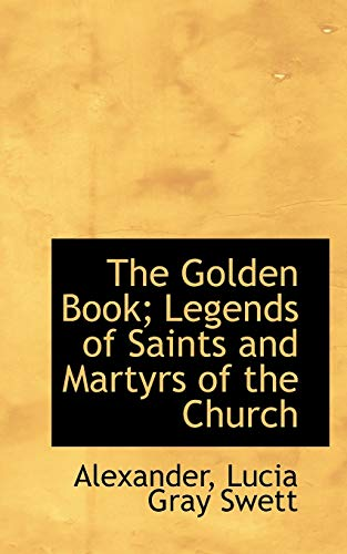 9781110752355: The Golden Book; Legends of Saints and Martyrs of the Church