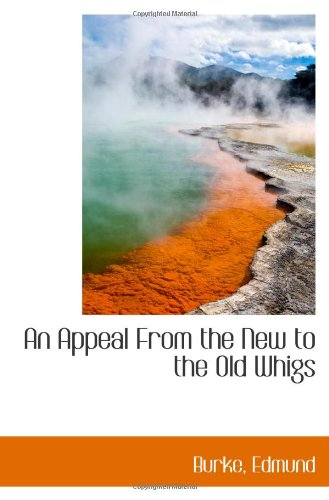 9781110754762: An Appeal From the New to the Old Whigs