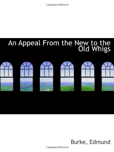 9781110754779: An Appeal From the New to the Old Whigs