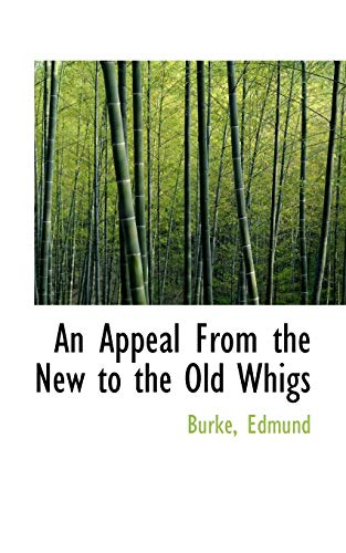 9781110754793: An Appeal From the New to the Old Whigs