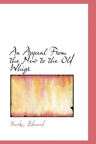 9781110754823: An Appeal From the New to the Old Whigs