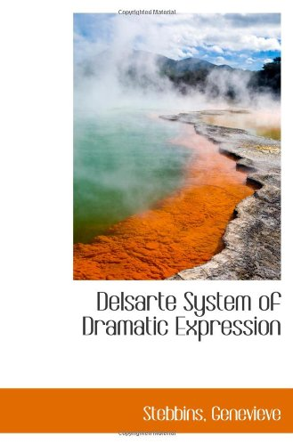 9781110761074: Delsarte System of Dramatic Expression