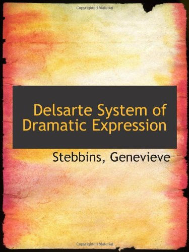 9781110761098: Delsarte System of Dramatic Expression