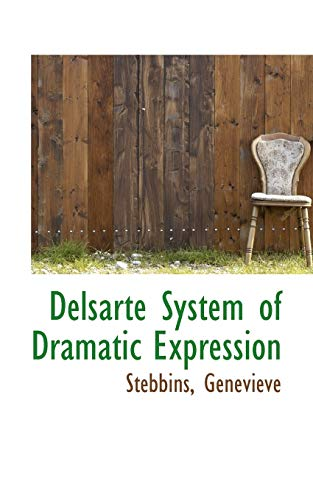 9781110761104: Delsarte System of Dramatic Expression