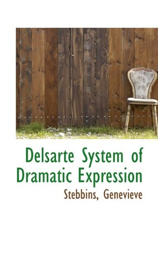 9781110761128: Delsarte System of Dramatic Expression