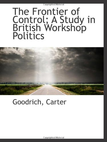 9781110764662: The Frontier of Control; A Study in British Workshop Politics