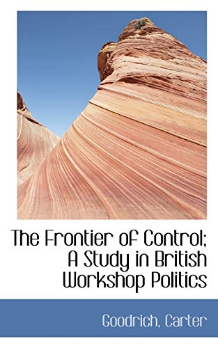 9781110764686: The Frontier of Control; A Study in British Workshop Politics