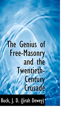 The Genius of Free-Masonry and the Twentieth-Century: Buck J D