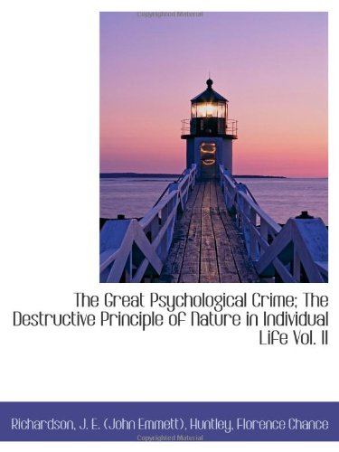 9781110765973: The Great Psychological Crime; The Destructive Principle of Nature in Individual Life Vol. II
