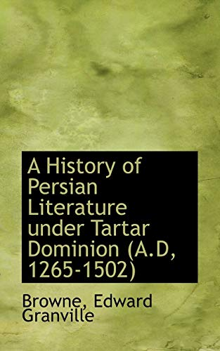 9781110767571: A History of Persian Literature under Tartar Dominion A.D, 1265-1502