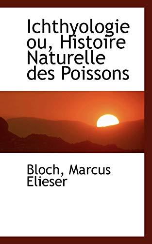 Ichthyologie Ou, Histoire Naturelle Des Poissons (Paperback): Bloch Marcus Elieser