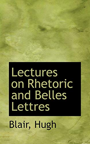 9781110770151: Lectures on Rhetoric and Belles Lettres